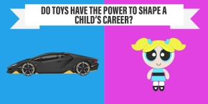 Do Toys Have The Power To Shape A Child's Career?