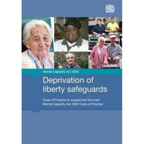 Deprivation of liberty safeguards: code of practice to supplement the main Mental Capacity Act 2005 code of practice (Final Edition) (Paperback)