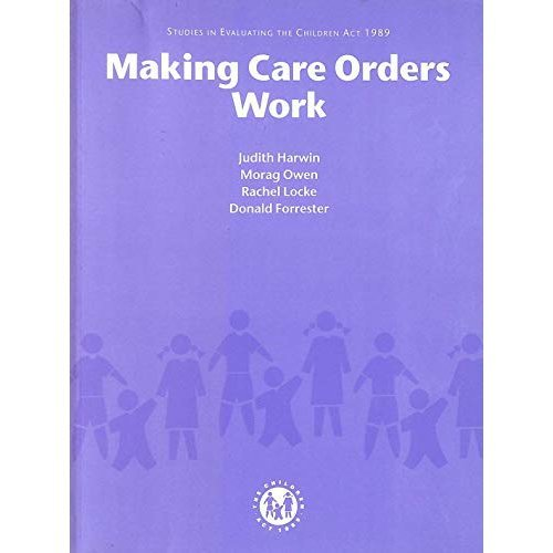 Making Care Orders Work,a Study of Care Plans and Their Implementation: Studies in Evaluating the Children Act 1989