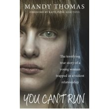 You Can't Run: The Terrifying True Story of a Young Woman Trapped in a Violent Relationship