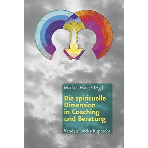 Die Spirituelle Dimension in Coaching Und Beratung