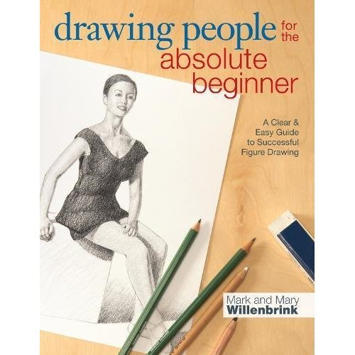 Drawing People for the Absolute Beginner: A Clear & Easy Guide to  Successful Figure Drawing