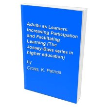 Adults as Learners: Increasing Participation and Facilitating Learning (The Jossey-Bass series in higher education)