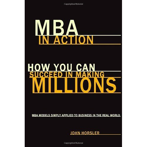 MBA in Action: How You Can Succeed in Making Millions