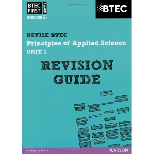 BTEC First in Applied Science: Principles of Applied Science Unit 1 Revision Guide (REVISE BTEC Nationals in Applied Science)