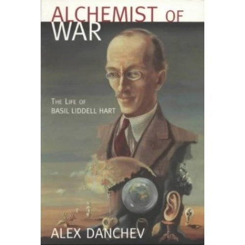 Alchemist Of War: The Life of Basil Liddell-Hart