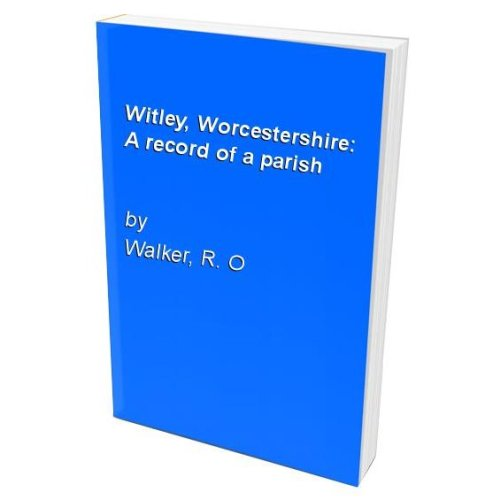 Witley, Worcestershire: A record of a parish