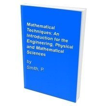 Mathematical Techniques: an Introduction for the Engineering, Physical and Mathematical Sciences