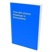 Free Will (oxford Readings in Philosophy)