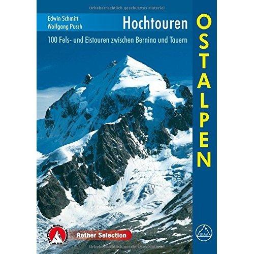 Hochtouren Ostalpen: 100 Fels- und Eistouren zwischen Bernina und Tauern
