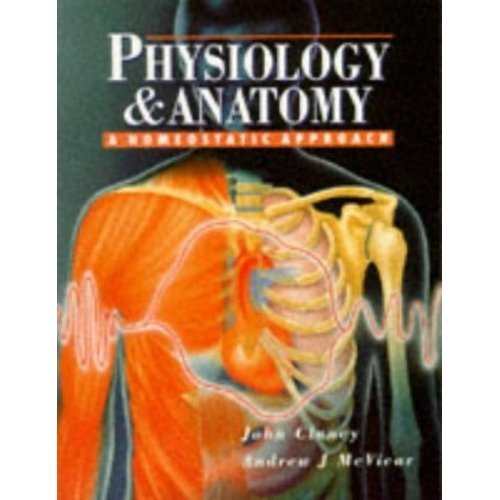 Physiology And Anatomy A Homeostatic Approach                EA