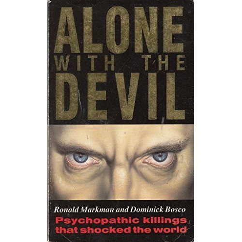 Alone With The Devil: Psychopathic Killings That Shocked the World