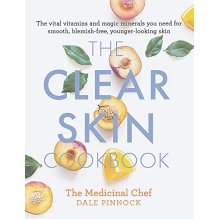 The Clear Skin Cookbook: The vital vitamins and magic minerals you need for smooth, blemish-free, younger-looking skin (Medicinal Chef)