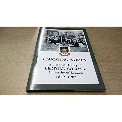 Educating Women - A Pictorial History of Bedford College / University of London / 1849-1985