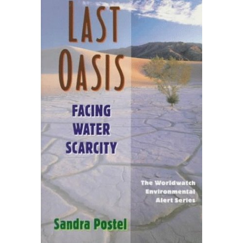 Last Oasis : Facing Water Scarcity: Worldwatch Environmental Alert (Worldwatch Environmental Alert Series)