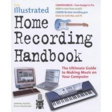 The Illustrated Home Recording Handbook: the Ultimate Guide to Making Music on Your Computer (music Handbook)