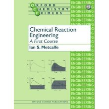 Chemical Reaction Engineering A First Course (Oxford Chemistry Primers)