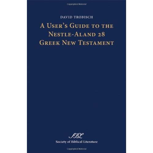 A User's Guide to the Nestle-Aland 28 Greek New Testament: 9 (Text-Critical  Studies)