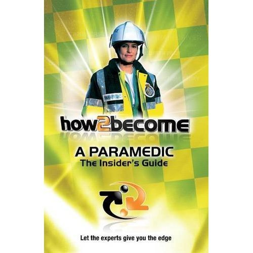 How2become a Paramedic: the Insider's Guide (H2B)