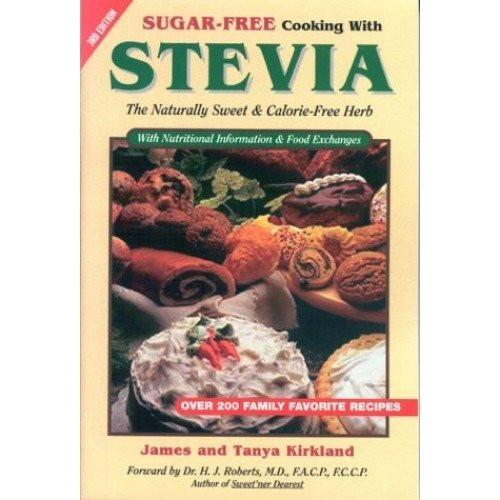 Sugar-Free Cooking with Stevia: The Naturally Sweet & Calorie-Free Herb