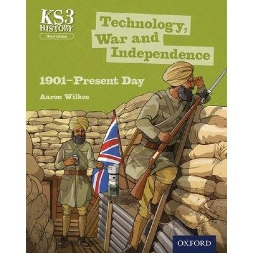 Key Stage 3 History by Aaron Wilkes: Technology, War and Independence 1901-present Day Third Edition Student Book
