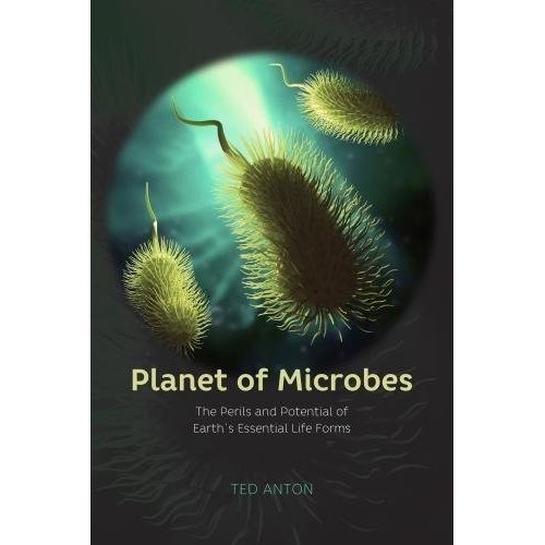 Planet of Microbes: The Perils and Potential of Earth's Essential Life Forms