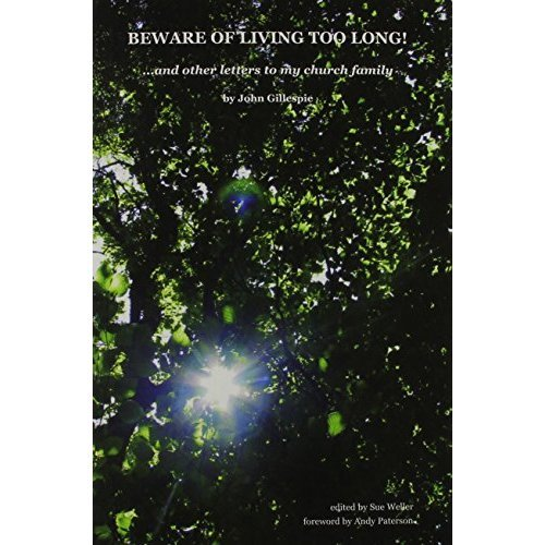 Beware of Living Too Long!: ... and Other Letters to My Church Family