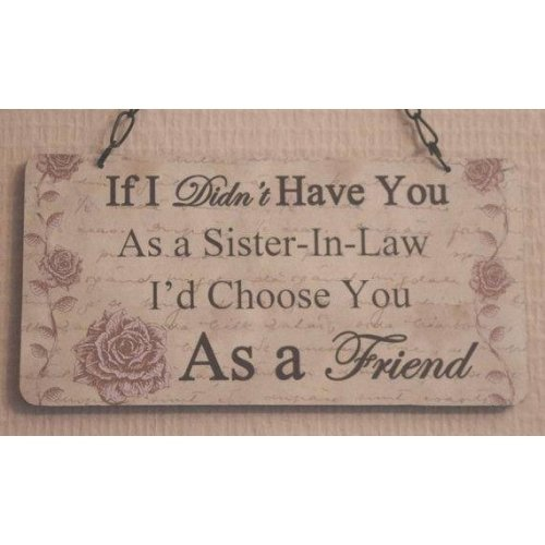 Wall Plaque If I Didnt Have You As A Sister In Law SG1901B