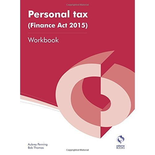 Personal Tax (Finance Act 2015) Workbook (AAT Accounting - Level 4 Diploma in Accounting)