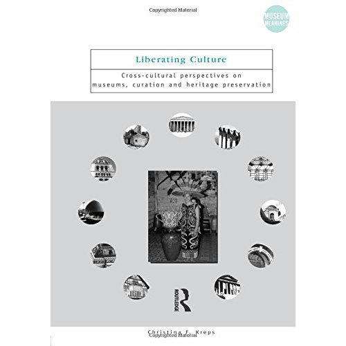 Liberating Culture: Cross-cultural Perspectives on Museums, Curation and Heritage Preservation (Museum Meanings)