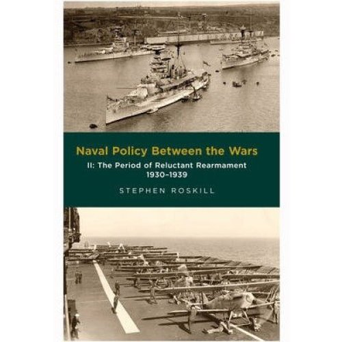 Naval Policy Between the Wars: the Period of Reluctant Rearmament 1930-1939 Volume Ii