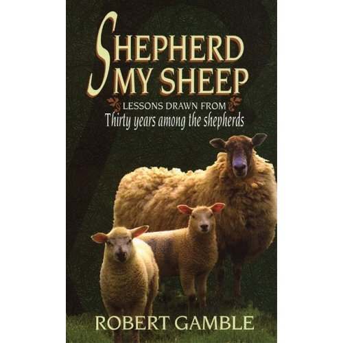 Shepherd My Sheep: Lessons Drawn from Thirty Years Among the Shepherds