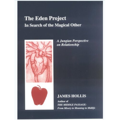 The Eden Project: In Search Of The Magical Other - James Hollis