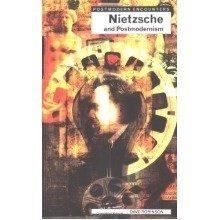 Nietzsche and Postmodernism (postmodern Encounters)